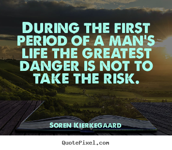 Sayings about life - During the first period of a man's life the greatest danger is not to..