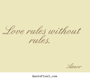 Amor photo quote - Love rules without rules.  - Love quotes