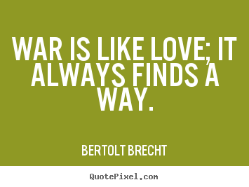 How to make picture quote about love - War is like love; it always finds a way.