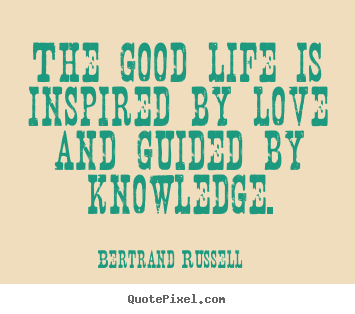 Love quotes - The good life is inspired by love and guided..