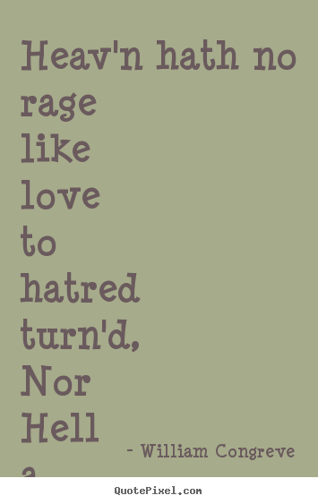 Customize picture quotes about love - Heav'n hath no rage like love to hatred turn'd, nor hell..