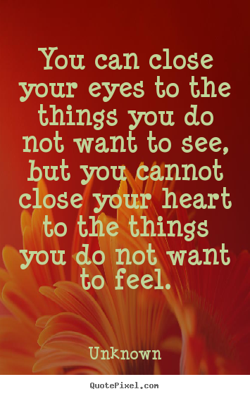 Love quotes - You can close your eyes to the things you do not..