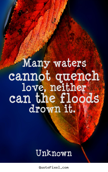 Love quote - Many waters cannot quench love, neither can..