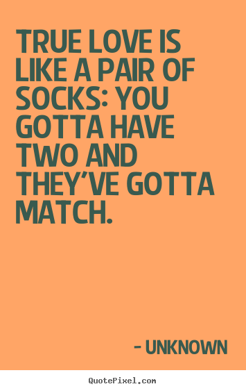 Love quote - True love is like a pair of socks: you gotta have..