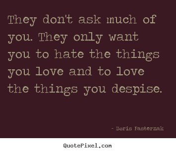 Create your own picture sayings about love - They don't ask much of you. they only want you..
