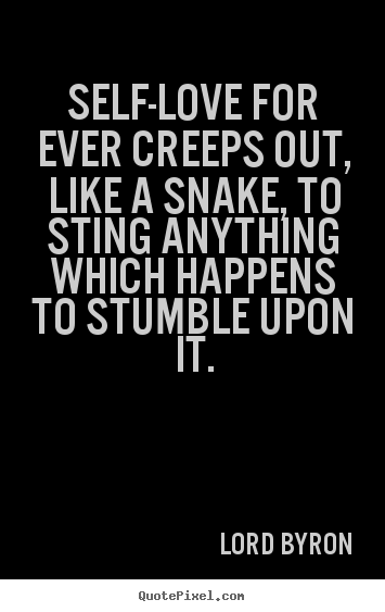 Design photo quote about love - Self-love for ever creeps out, like a snake, to..