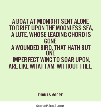 Thomas Moore poster quotes - A boat at midnight sent alone to drift upon the moonless sea,.. - Love quotes