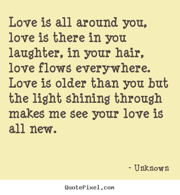 Diy poster quotes about love - Love is all around you, love is there in you laughter,..