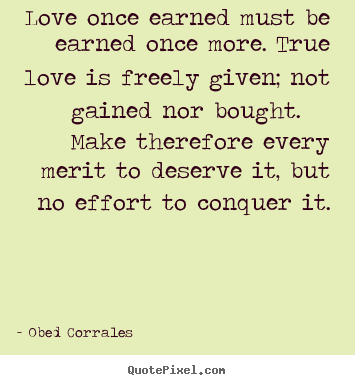 Love quote - Love once earned must be earned once more. true..