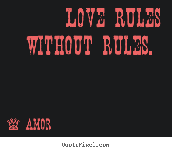 Create your own image quotes about love - Love rules without rules.