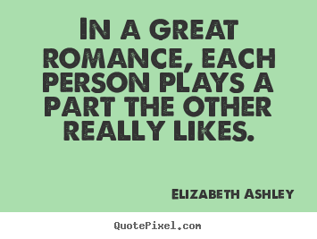 Make personalized picture quotes about love - In a great romance, each person plays a part the other really..
