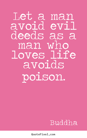 Love sayings - Let a man avoid evil deeds as a man who loves..