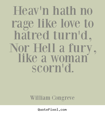 How to design photo quotes about love - Heav'n hath no rage like love to hatred turn'd, nor..