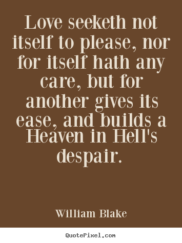 William Blake picture quotes - Love seeketh not itself to please, nor for itself.. - Love quote