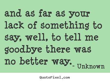 Unknown poster quotes - And as far as your lack of something to say, well, to.. - Love quotes