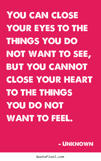 You can close your eyes to the things you do.. Unknown top love quote