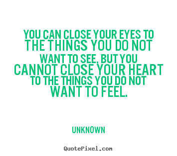 Customize picture quotes about love - You can close your eyes to the things you do not want to..