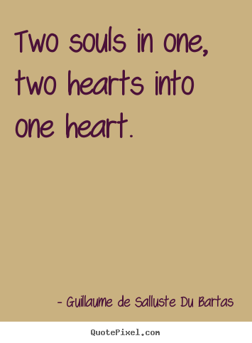 Quotes about love - Two souls in one, two hearts into one heart.