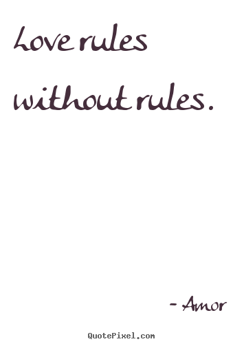 Create graphic picture quotes about love - Love rules without rules.