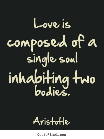 Make custom image quotes about love - Love is composed of a single soul inhabiting two bodies.