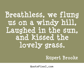 Design your own picture quote about love - Breathless, we flung us on a windy hill, laughed in the sun, and..
