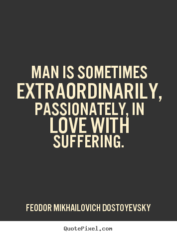 Feodor Mikhailovich Dostoyevsky picture quotes - Man is sometimes extraordinarily, passionately,.. - Love quotes