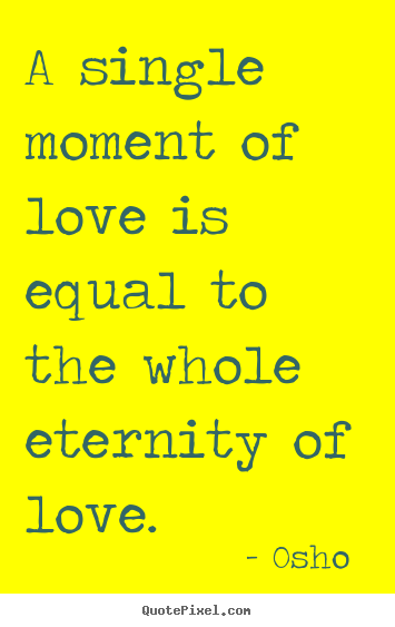 How to design picture quotes about love - A single moment of love is equal to the whole eternity..