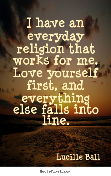 Love sayings - I have an everyday religion that works for..
