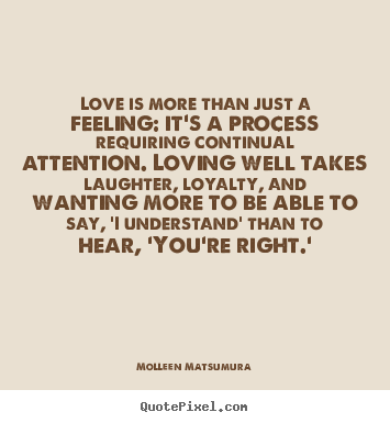 Love quote - Love is more than just a feeling: it\'s a ...