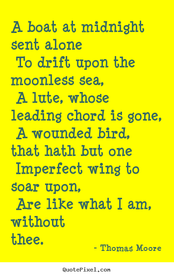 Thomas Moore picture quotes - A boat at midnight sent alone to drift upon the moonless sea, a lute,.. - Love quotes