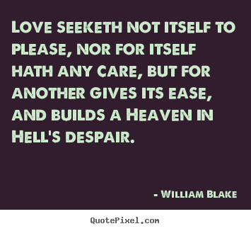 William Blake picture quotes - Love seeketh not itself to please, nor for itself hath.. - Love quotes