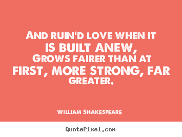 Customize picture quotes about love - And ruin'd love when it is built anew, grows fairer..