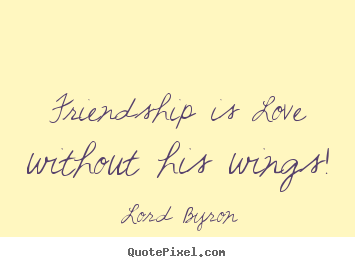 Make picture quote about love - Friendship is love without his wings!