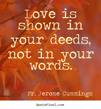 Quotes about love - Love is shown in your deeds, not in your words.