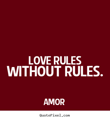 How to design picture quotes about love - Love rules without rules.