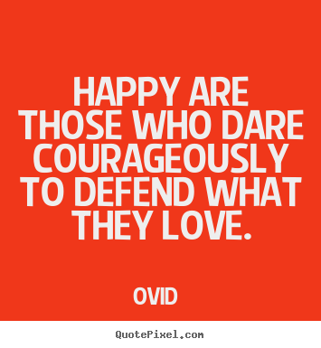 Make custom picture quotes about love - Happy are those who dare courageously to defend what..