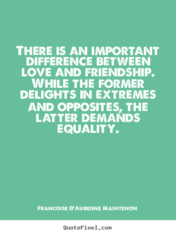 Create your own picture quotes about love - There is an important difference between love and friendship. while..