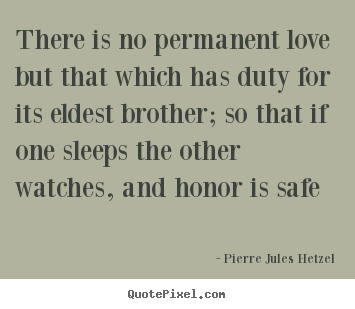 Love quotes - There is no permanent love but that which has..