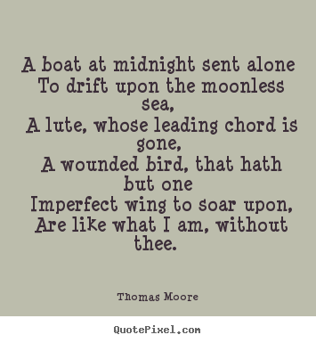 Quotes about love - A boat at midnight sent alone to drift upon the moonless sea, a lute,..