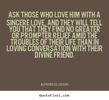 Make personalized picture quote about love - Ask those who love him with a sincere love, and they will..