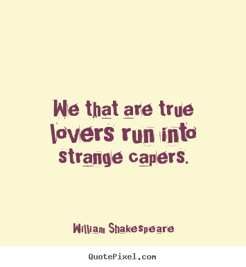 William Shakespeare picture quotes - We that are true lovers run into strange.. - Love quotes