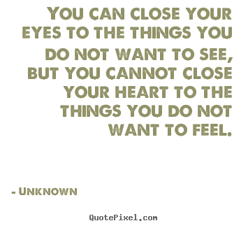 Make custom picture quote about love - You can close your eyes to the things you do not..