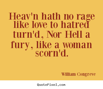 Customize image sayings about love - Heav'n hath no rage like love to hatred turn'd, nor..