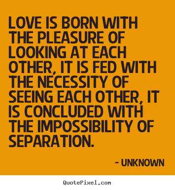 Unknown image quotes - Love is born with the pleasure of looking at each other,.. - Love sayings