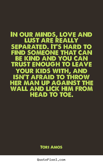 Tori Amos picture quotes - In our minds, love and lust are really separated... - Love quote