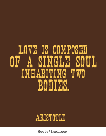 Diy picture quotes about love - Love is composed of a single soul inhabiting two bodies.