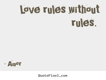Design your own picture quotes about love - Love rules without rules.