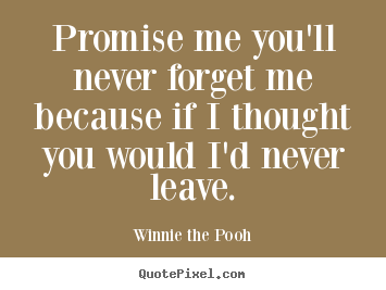 Design picture quote about love - Promise me you'll never forget me because if i thought you would..