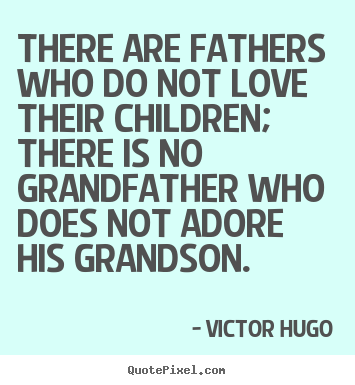Victor Hugo picture quotes - There are fathers who do not love their children; there is.. - Love quotes