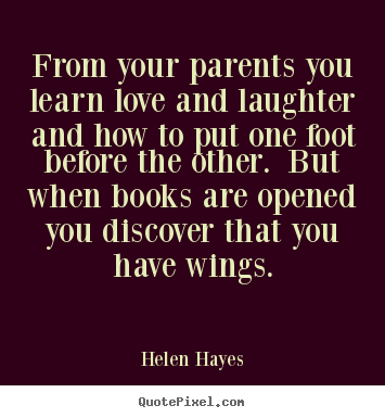 Helen Hayes image quote - From your parents you learn love and laughter and how to.. - Love sayings